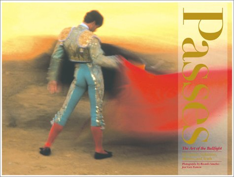 Passes, The Art Of The Bullfight: Seduction, Deception, Illusion & Truth: Sanchez, Ricardo (...