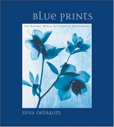 Blue Prints: The Natural World in Cyanotype Photographs: Zeva Oelbaum