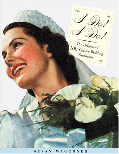 9780847824335: I do! I do!: The Origins of 100 Classic Wedding Traditions