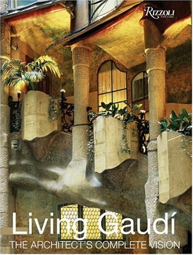 9780847824359: Living Gaudi: The Architect's Complete Vision