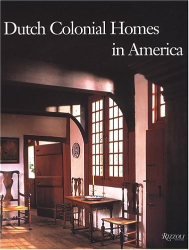 Dutch Colonial Homes in America: Roderic H. Blackburn, Geoffrey Gross, Harrison Frederick Meeske, ...