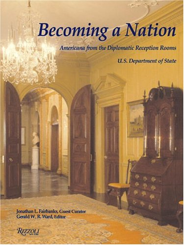 9780847825288: Becoming a Nation: Americana from the Diplomatic Reception Rooms, U.S. Department of State