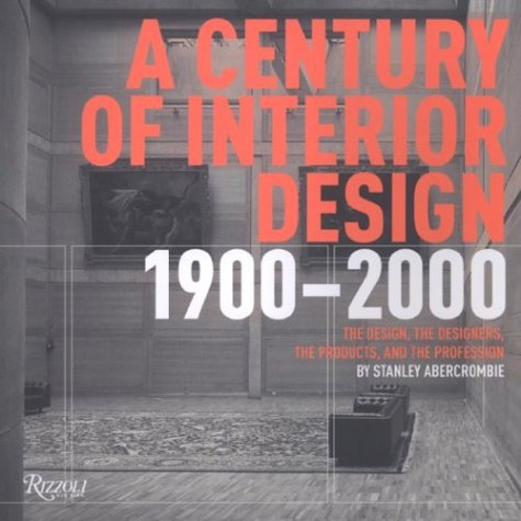 9780847825325: Century of Interior Design: The Design, the Designers, the Products, and the Profession 1900-2000