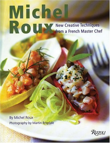 Michel Roux: New Creative Techniques from a French Master Chef: Michel Roux