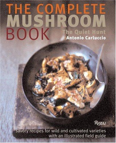 The Complete Mushroom Book: The Quiet Hunt: Carluccio, Antonio
