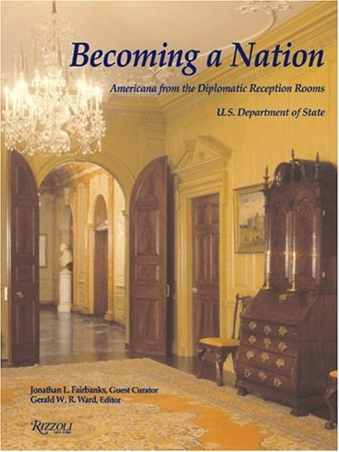 9780847825844: Becoming a Nation: Americana from the Diplomatic Reception Rooms, U.S. Department of State