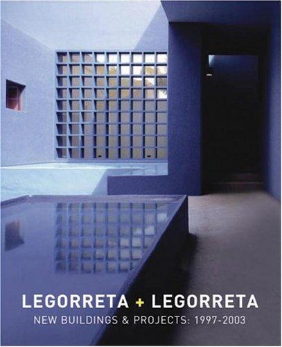 Legorreta + Legorreta: New Buildings & Projects 1997-2003: Legoretta, Ricardo