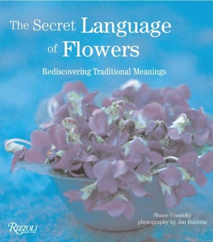The Secret Language of Flowers: Rediscovering Traditional Meanings: Connolly, Shane