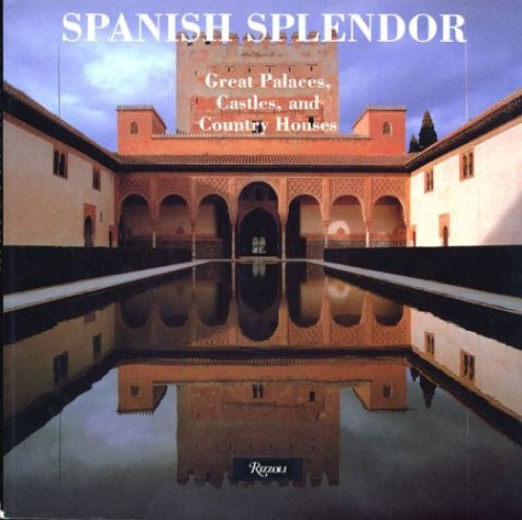 9780847826261: Spanish Splendor: Great Palaces, Castles, and Country Homes