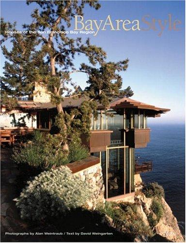 Bay Area Style ; Houses of the San Francisco Bay Region: Weintraub, Alan (photographs); Weingarten,...