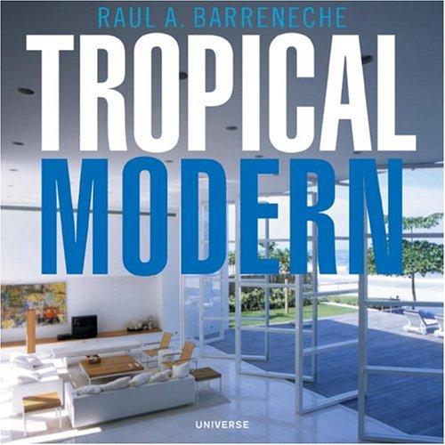 Tropical Modern: Raul A. Barreneche