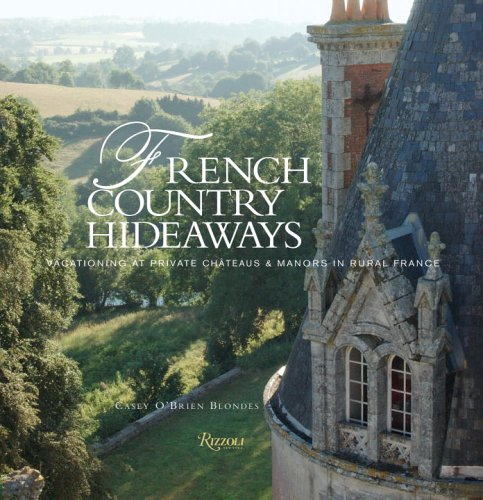 9780847826827: French Country Hideaways: Vacationing at Private Chateaux and Manors in Rural France