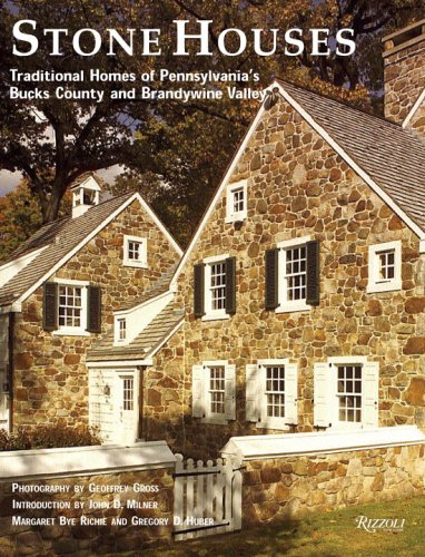 9780847826872: Stone Houses: Traditional Homes Of Pennsylvania's Bucks County And Brandywine Valley