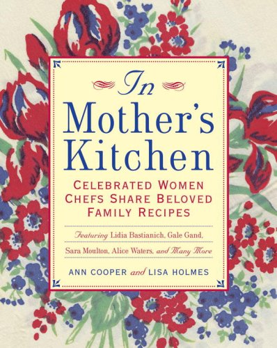 In Mother's Kitchen: Celebrated Women Chefs Share: Cooper, Ann; Holmes,