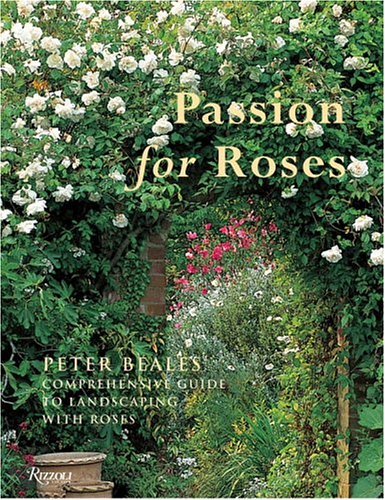 9780847826933: Passion for Roses: Peter Beales' Comprehensive Guide to Landscaping with Roses