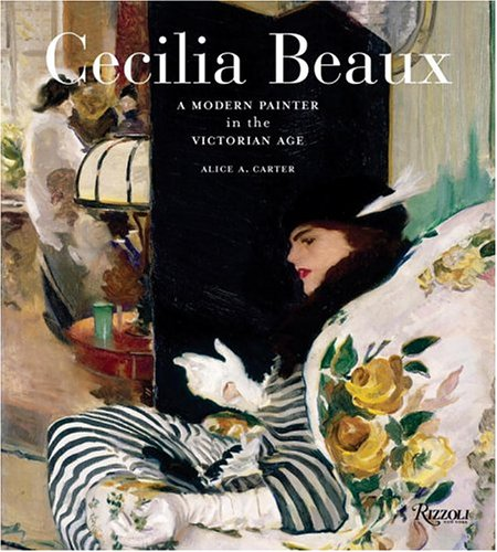 Cecilia Beaux: A Modern Painter in the Gilded Age: Carter, Alice A.