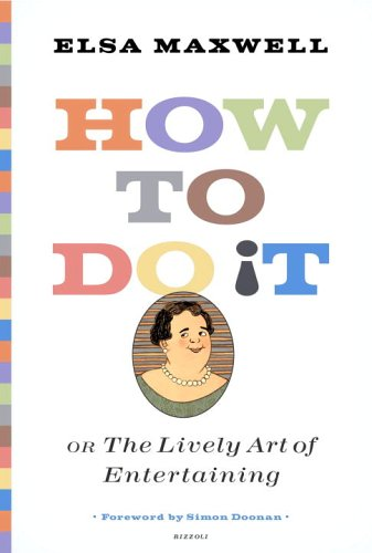 How to Do It or The Lively: Elsa Maxwell