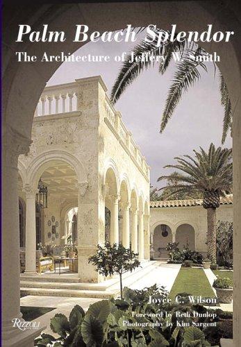 Palm Beach Splendor: The Architecture of Jeffery Smith: Joyce C. Wilson