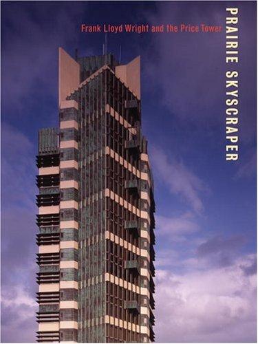 Prairie Skyscraper: Frank Lloyd Wright's Price Tower (0847827542) by Anthony Alofsin; Joseph Siry; Pat Kirkham; Scott W. Perkins; Hilary Ballon; Richard Townsend; Monica Montagut