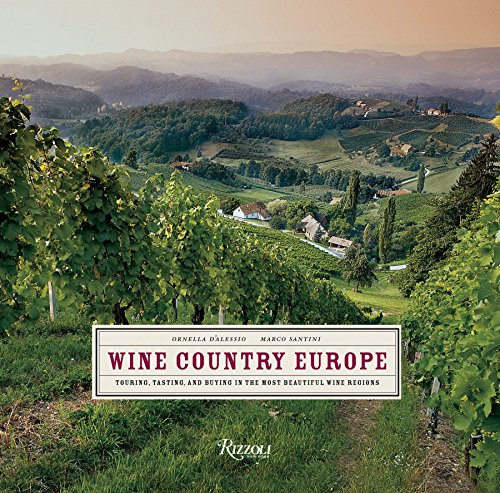 Wine Country Europe: Touring, Tasting, and Buying in the Most Beautiful Wine Regions