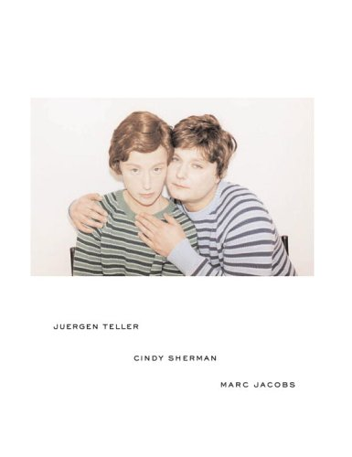 Juergen Teller, Cindy Sherman, Marc Jacobs: Sherman, Cindy, Jacobs,