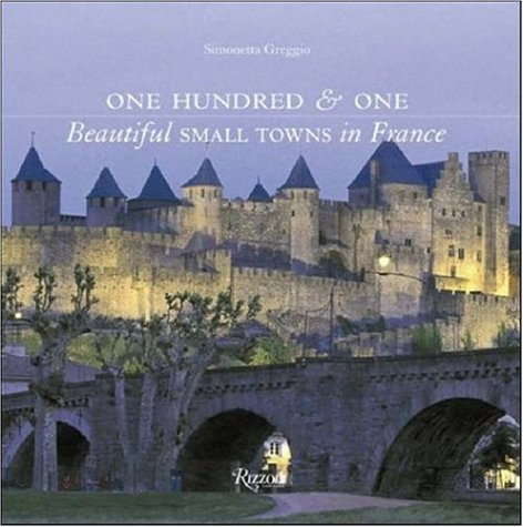 9780847828418: One Hundred & One Beautiful Small Towns in France (101 Beautiful Small Towns)