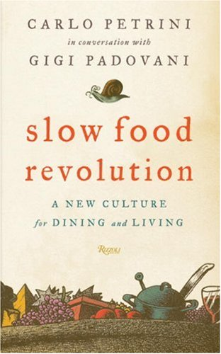 Slow Food Revolution: A New Culture for Eating and Living (0847828735) by Petrini, Carlo; Padovani, Gigi