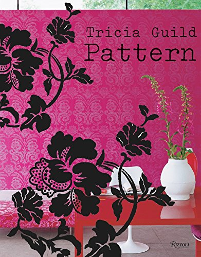 9780847828920: Tricia Guild Pattern: Using Pattern to Create Sophisticated, Show-stopping Interiors