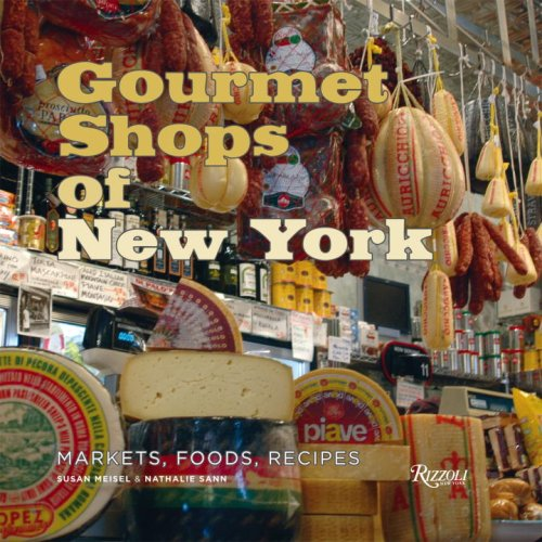 Gourmet Shops of New York: Markets, Foods, Recipes: Meisel, Susan P. & Nathalie Sann