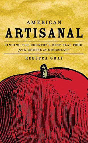 American Artisanal: Finding the Country's Best Real: Gray, Rebecca