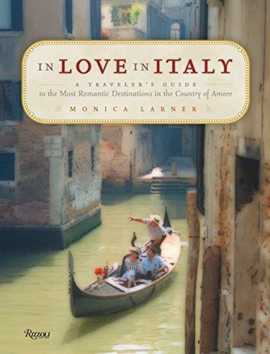 9780847829354: In Love in Italy: A Traveler's Guide to the Most Romantic Destinations in the Country of Amore