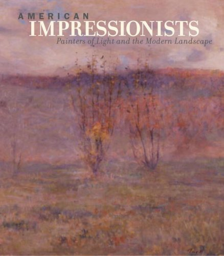 American Impressionists: Painters of Light and the Modern Landscape: Susan Behrends Frank