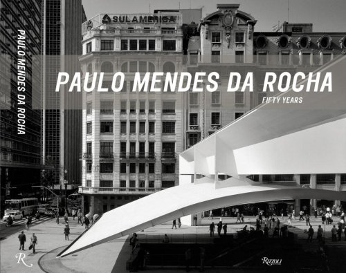 9780847829842: Paulo Mendes da Rocha: Fifty Years (Projects 1957-2007)