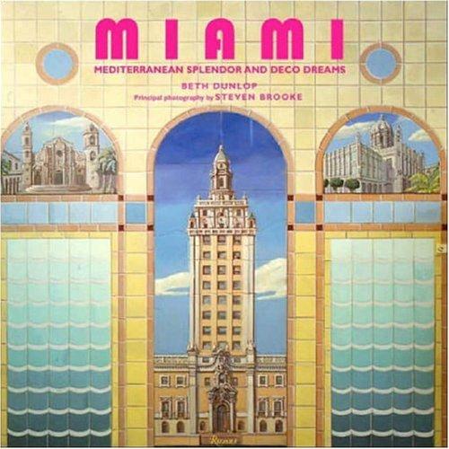 Miami: Mediterranean Splendor and Deco Dreams: Dunlop, Beth