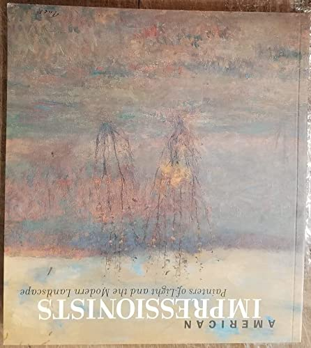 American Impressionists: Painters of Light and the Modern Landscape: Cohen, Ellen
