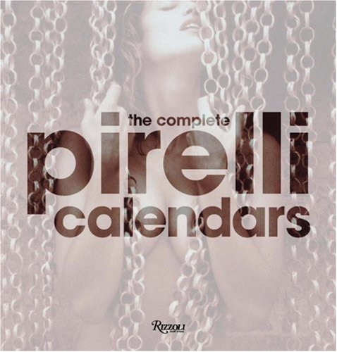 9780847830077: The Complete Pirelli Calendars