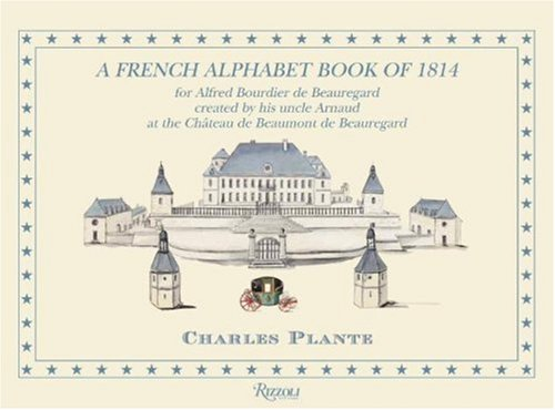 9780847830107: A French Alphabet Book of 1814: For Alfred Bourdier De Beauregard, Created by his uncle Arnaud at the Chateau DeBeaumoont De Beauregard