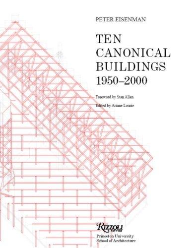 Ten Canonical Buildings: 1950-2000: Peter Eisenman