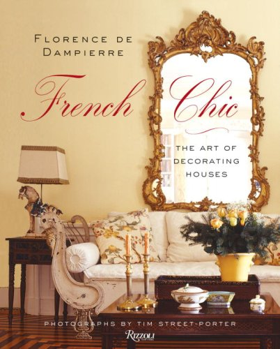 French Chic: The Art of Decorating Houses: Florence De Dampierre, Tim Street-Porter,