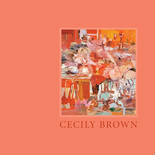 Cecily Brown: Brown, Cecily and