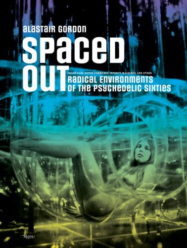 9780847831050: Spaced Out: Radical Environments of the Psychedelic Sixties