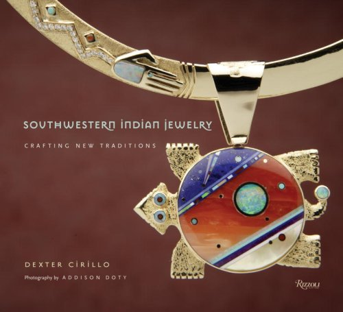 Southwestern Indian Jewelry: Crafting New Traditions: Cirillo, Dexter; Doty, Addison [Photographer]