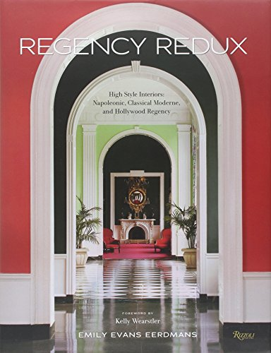 Regency Redux: High Style Interiors: Napoleonic, Classical Moderne, and Hollywood Regency.: ...