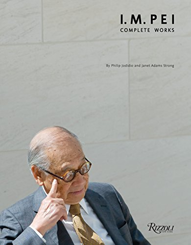 I.M. Pei, Complete Works: Jodidio, Philip and Strong, Janet Adams