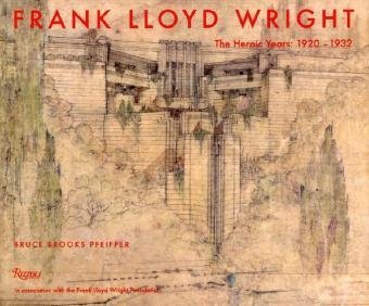 9780847831746: Frank Lloyd Wright: The Heroic Years: 1920-1932