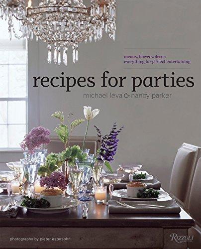 Recipes for Parties: Menus, Flowers, Decor: Everything: Nancy Parker, Michael