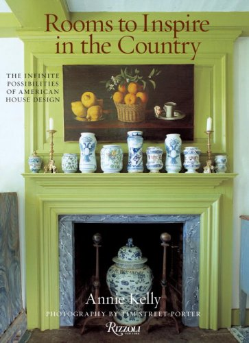 Rooms to Inspire in the Country: The Infinite Possibilities of American House Design: Annie Kelly