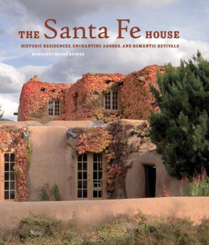 Santa Fe House: Historic Residences, Enchanting Adobes, and Romantic Revivals: Margaret Moore ...