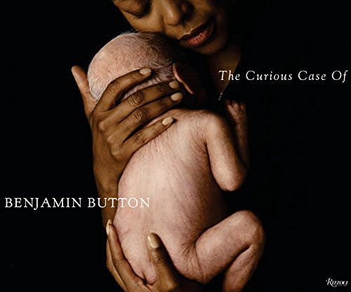 The Curious Case of Benjamin Button: The Making of the Motion Picture (Hardback): David Fincher