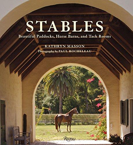 Stables: Beautiful Paddocks, Horse Barns, and Tack: Kathryn Masson, Paul